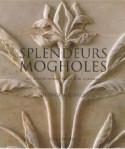Splendeurs mogholes, art et architecture dans l'Inde islamique -