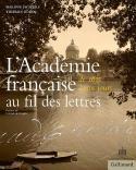 L'Académie française au fil des lettres, de 1635 à nos jours - Philippe de Flers et Thierry Bodin