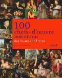 100 chefs-d'œuvre méconnus des musées de France - Jean-Luc Chalumeau