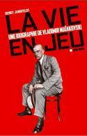 La vie en jeu, une biographie de Vladimir Maïakovski - Bengt Jangfeldt