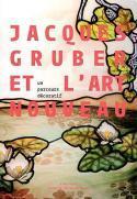 Jacques Gruber et l'Art nouveau, un parcours décoratif - Ouvrage collectif