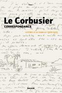 Le Corbusier, Correspondance, Lettres à la famille, volume 1, 1900-1925 - Sous la direction de Rémi Baudoui et Arnaud Dercelles