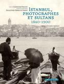 Istanbul, photographes et sultans, 1840-1900 - Catherine Pinguet