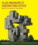 Villes imaginaires et constructions fictives - Sous la direction de Robert Klanten et Lukas Feireiss