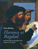 Florence et Bagdad - Hans Belting