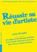 Réussir sa vie d'artiste, mode d'emploi - Brigitte Camus