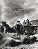 Aveyron, le temps de la terre, 1950-1960 - Marie-Claude Dupin-Valaison et Hélène Tabès