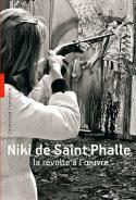 Niki de Saint Phalle, la révolte à l'œuvre - Catherine Francblin