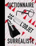 Dictionnaire de l'objet surréaliste - Sous la direction de Didier Ottinger