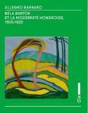 Allegro Barbaro, Béla Bartók et la modernité hongroise, 1905-1920 - Collectif