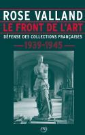 Le Front de l'art, défense des collections françaises, 1939-1945 - Rose Valland