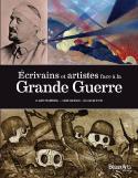 Ecrivains et artistes face à la Grande Guerre - Claude Pommereau, Claire Maingon, Guillaume Picon
