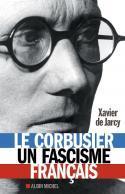 Le Corbusier, un fascisme français - Xavier de Jarcy