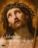La fabrique des saintes images - Sous la direction de Louis Frank et Philippe Malgouyres