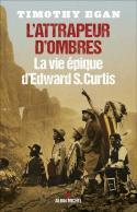 L'attrapeur d'ombres, la vie épique d'Edward S. Curtis - Timothy Egan