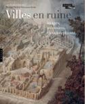 Villes en ruine - Sous la direction de Monica Preti et Salvatore Settis
