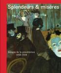 Splendeurs & misères, Images de la prostitution, 1850-1910 - Ouvrage collectif