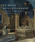 Un musée révolutionnaire, le musée des Monuments français d'Alexandre Lenoir - Sous la direction de Geneviève Bresc-Bautier et Béatrice de Chancel-Bardelot