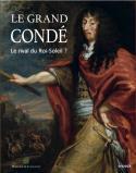 Le Grand Condé, le rival du Roi-Soleil ? - Sous la direction de Mathieu Deldicque