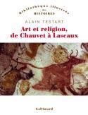 Art et religion - de Chauvet à Lascaux - Alain Testart