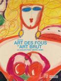 Entre art des fous et art brut. La Collection Sainte-Anne - Anne-Marie Dubois
