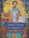 Chrétiens d'Orient. 2000 ans d'histoire - Sous la direction de Raphaëlle Ziadé