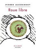 Roue libre - Pierre Alechinsky