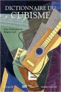 Dictionnaire du cubisme - Sous la direction de Brigitte Leal